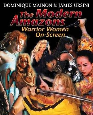 The Modern Amazons : Warrior Women on Screen - Dominique Mainon