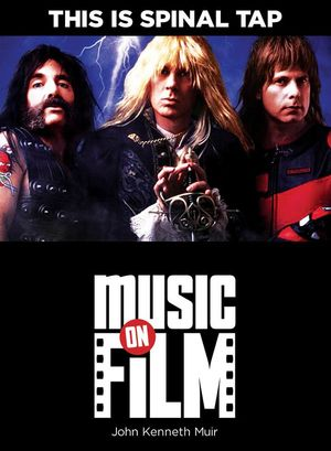 This is Spinal Tap : Music On Film Series - John Kenneth Muir