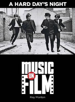 A Hard Day's Night : Music On Film Series - Ray Morton