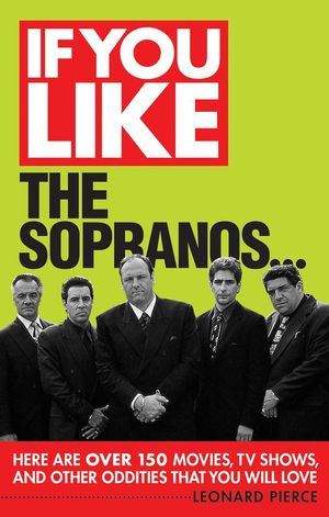 If You Like The Sopranos... : Here Are Over 150 Movies, TV Shows, and Other Oddities That You Will Love - Leonard Pierce