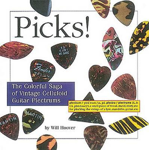 Picks! : The Colorful Saga of Vintage Celluloid Guitar Plectrums - Will Hoover