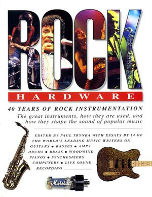 Rock Hardware : 40 Years of Rock Instrumentation - Tony Bacon