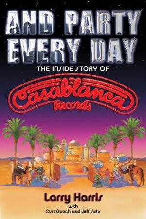 Larry Harris/Jeff Suhs/Curt Gooch : The Inside Story of Casablanca Records - Larry Harris