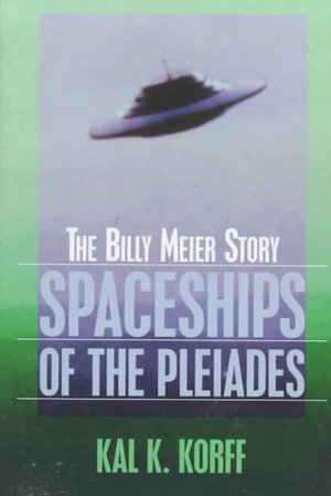Spaceships of the Pleiades : The Billy Meier Story - Kal K. Korff