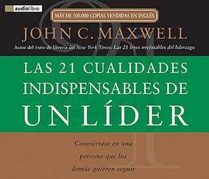 Las 21 Cualidades Indispensables de un Lider : Conviertase en una Persona Que los Demas Quieren Seguir :  Conviertase en una Persona Que los Demas Quieren Seguir - John C Maxwell