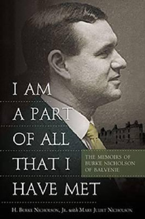 I am a Part of All That I Have Met : The Memoirs of Burke Nicholson of Balvenie - H. Burke Nicholson