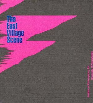 The East Village Scene: October 12-December 2, 1984, Institute of Contemporary Art. University of Pennsylvania Art Publishing Distributed, Janet Kardon and Irving Sandler