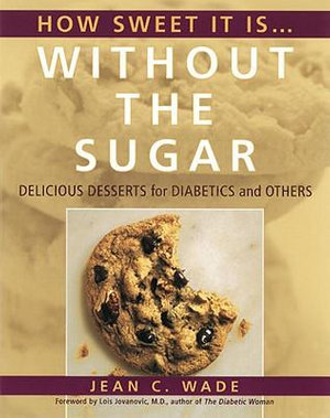 How Sweet it is...without the Sugar : Delicious Desserts for Diabetics and Others - Jean C. Wade