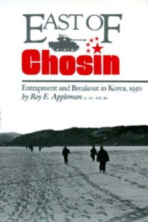 East of Chosin : Entrapment and Breakout in Korea, 1950 - Roy E. Appleman
