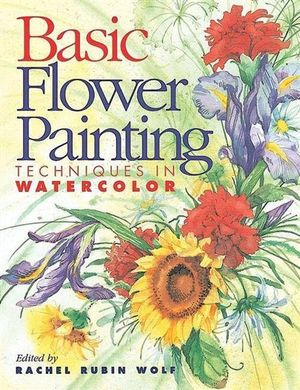 Basic Flower Painting : Techniques in Watercolor - Rachel Rubin Wolf