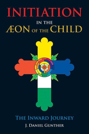 Initiation in the Aeon of the Child : The Inward Journey - J. Daniel Gunther
