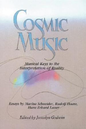 Cosmic Music : Musical Keys to the Interpretation of Reality - Joscelyn Godwin