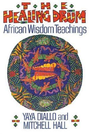 The Healing Drum : African Wisdom Teachings - Yaya Diallo