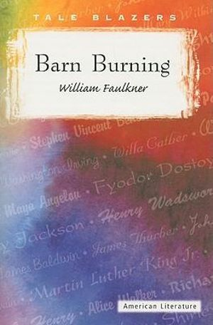 Barn Burning : Tale Blazers: American Literature - William Faulkner