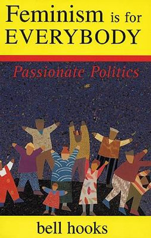 Feminism is for Everybody : Passionate Politics - Bell Hooks