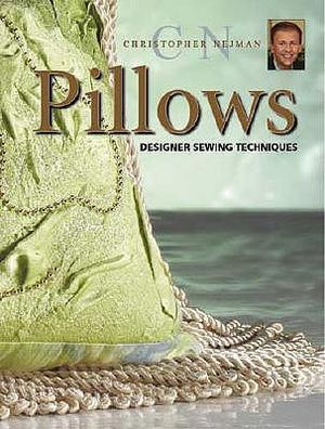 Pillows : Designer Sewing Techniques - Christopher Nejman