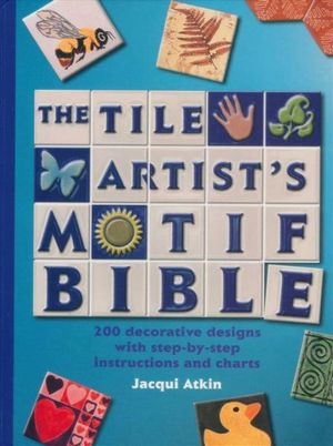 Tile Artists Motif Bible : 200 Decorative Designs with Step-By-Step Instructions and Charts - Jacqui Atkin