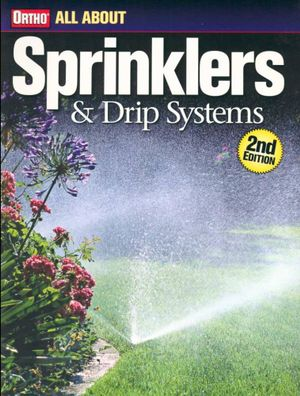 All About Sprinklers and Drip Systems : All About Sprinklers & Drip Systems  - Ortho