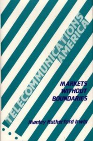 Telecommunications America : Markets without Boundaries - Manley Rutherford Irwin