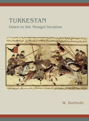 Turkestan Down to the Mongol Invasion - W. Barthold