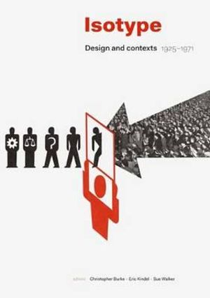 Isotype : Design and Contexts 1925-1971 - Christopher Burke