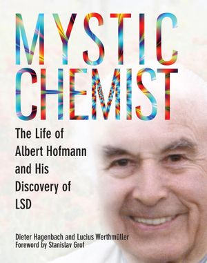 Mystic Chemist : The Life of Albert Hofmann and His Discovery of LSD - Dieter Hagenbach