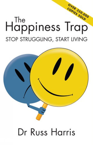 The Happiness Trap : Stop Struggling, Start Living : Stop struggling, start living - Dr. Russ Harris
