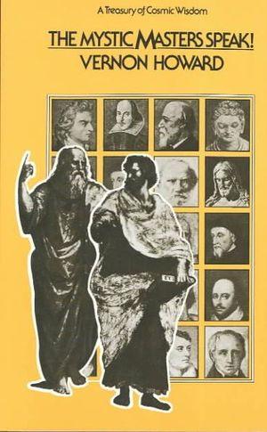 The Mystic Masters Speak: A Treasury of Cosmic Wisdom Vernon Linwood Howard