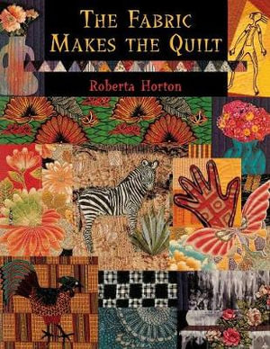 The Fabric Makes the Quilt Roberta Horton