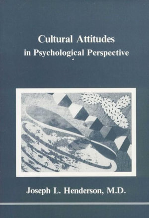 Cultural Attitudes in Psychological Perspective : Studies in Jungian Psychology by Jungian Analysts - Joseph L. Henderson