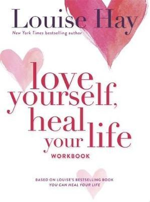 Love Yourself, Heal Your Life Workbook - Louise L. Hay