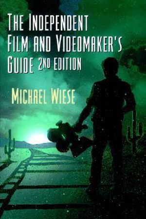 The Independent Film and Video-maker's Guide - Michael Wiese