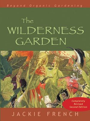 The Wilderness Garden : Beyond Organic Gardening - Jackie French