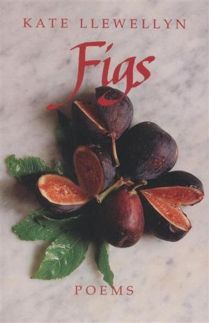 Figs : Poems - Kate Llewellyn