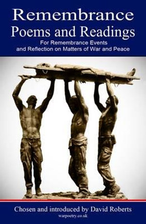 Remembrance Poems and Readings : For Remembrance Events and Reflection on Matters of War and Peace - David Roberts
