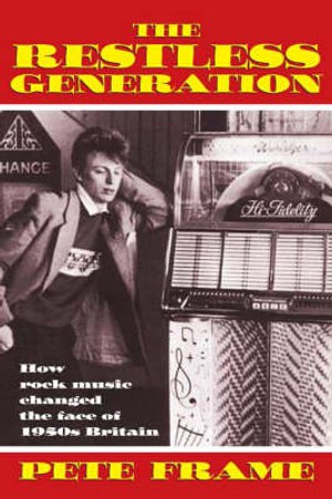 The Restless Generation : How rock music changed the face of 1950s Britain - Pete Frame