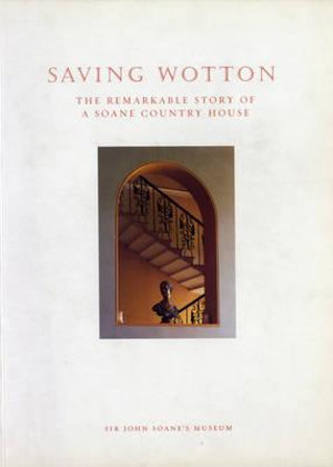 Saving Wotton : The Remarkable Story of a Soane Country House - William Palin