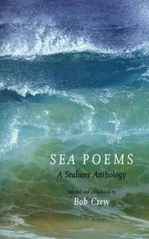 Sea Poems : A Seafarer Anthology - Bob Crew
