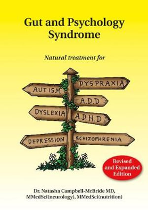 Gut and Psychology Syndrome : Natural Treatment for Autism, ADD/ADHD, Dyslexia, Dyspraxia, Depression, Schizophrenia - Natasha CampbellMcBride