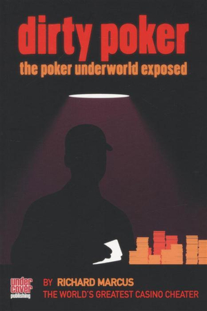 Dirty Poker : The Poker Underworld Exposed - Richard Marcus