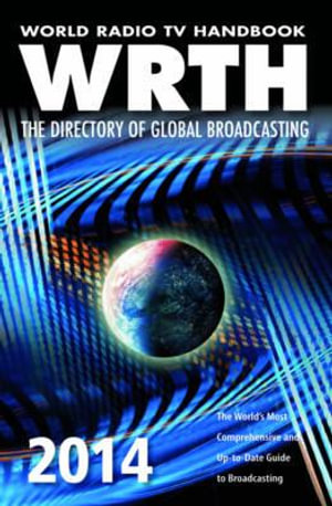 World radio tv handbook 2014 : The directory of global broadcasting - WRTH Publications Limited