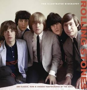 The Rolling Stones  : The Illustrated Biography : A Unique Collection of 200 Classic, Rare and Unseen Photographs - Jane Benn