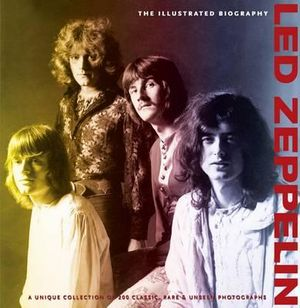 Led Zeppelin  : The Illustrated Biography : A Unique Collection of 200 Classic, Rare and Unseen Photographs - Gareth Thomas
