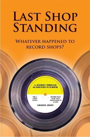 Last Shop Standing : Whatever Happened to Record Shops? - Graham Jones