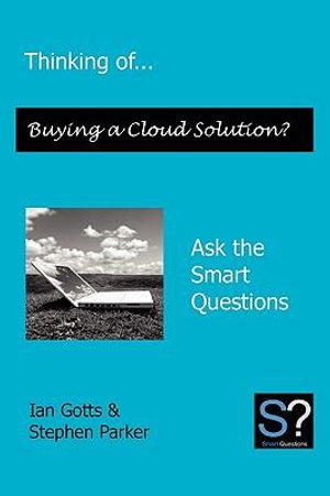Thinking of... Offering a Cloud Solution? Ask the Smart Questions Gotts Ian and Parker Stephen