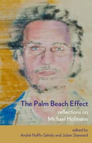 The Palm Beach Effect: Reflections on Michael Hofmann Andre Naffis-Sahely and Julian Stannard