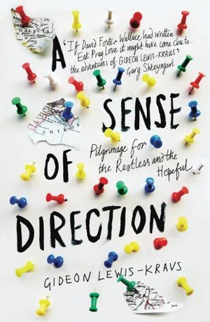 A Sense of Direction : Pilgrimage for the Restless and the Hopeful - Gideon Lewis-Kraus