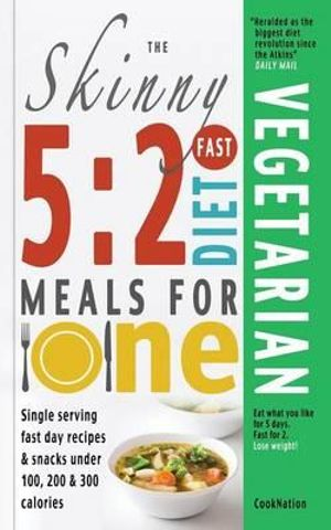 The Skinny 5:2 Fast Diet Vegetarian Meals for One : Single Serving Fast Day Recipes & Snacks Under 100, 200 & 300 Calories - CookNation