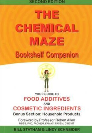 Chemical Maze Bookshelf Companion : Your Guide to Food Additives and Cosmetic Ingredients 2nd Edition - Bill et al Statham