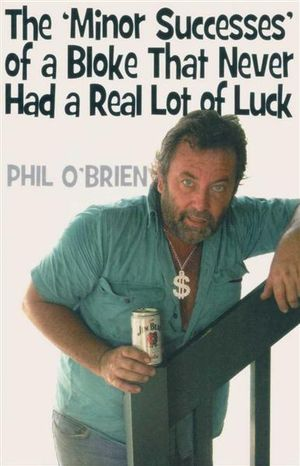 The 'Minor Successes' of a Bloke That Never Had a Real Lot of Luck - Phil O'Brien